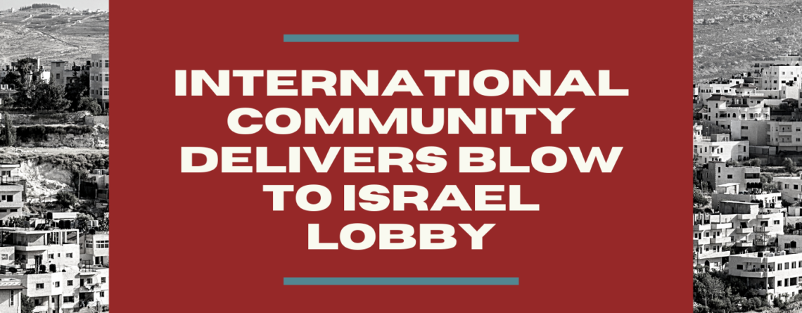International community delivers blow to Israel lobby