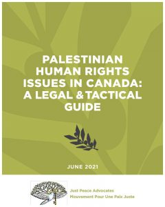 PALESTINIAN HUMAN RIGHTS ISSUES IN CANADA: A LEGAL & TACTICAL GUIDE